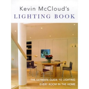 Kevin McCloud's Lighting Book: The Ultimate Guide to Lighting Every Room in the Home