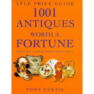 1001 Antiques Worth a Fortune: Which Not a Lot of People Know About! (Lyle price guide)