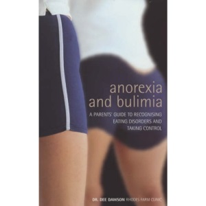 Anorexia and Bulimia: A Parent's Guide to Recognising Eating Disorders and Taking Control