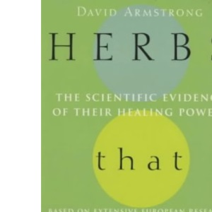 Herbs That Work: The Scientific Evidence of Their Healing Powers