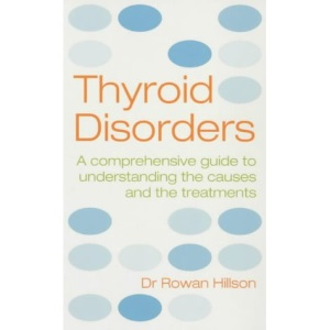 Thyroid Disorders: A Practical Guide to Understanding the Causes and Treatments