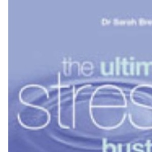 Ultimate Stress Buster: A Complete Guide to Help You Relax and Live Life to the Full