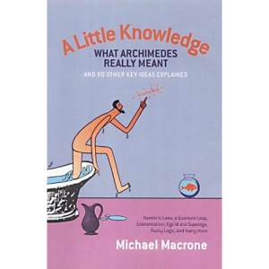 A Little Knowledge: What Archimedes Really Meant and 80 Other Key Ideas Explained