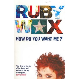 How Do You Want ME? (Australia & New Zealand Only): Explorations in Life, Love, Vanity and Other Strange Places