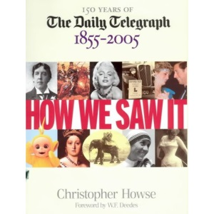 How We Saw It: 150 Years of The Daily Telegraph 1855 - 2005