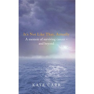 It's Not Like That, Actually: A memoir of surviving cancer and beyond