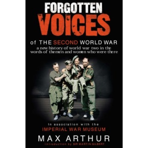 Forgotten Voices of the Second World War: A new history of world war two in the words of the men and women who were there