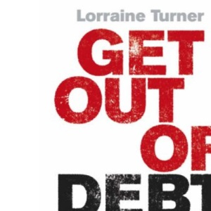 Get Out of Debt Forever: The Ultimate Guide If You Want to Take Control of Your Finances, Clear Debts and Increase Your Wealth