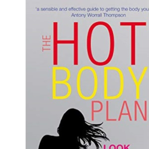 The Hot Body Plan: Look Good...the Healthy Way