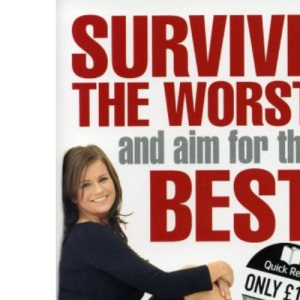 Survive the Worst and Aim for the Best: How to Get Your Life Back on Track (Quick Read)