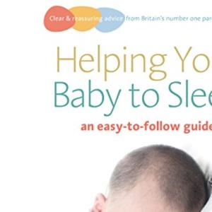 Helping Your Baby to Sleep: An Easy-to-follow Guide (Easy-To-Follow Guides)