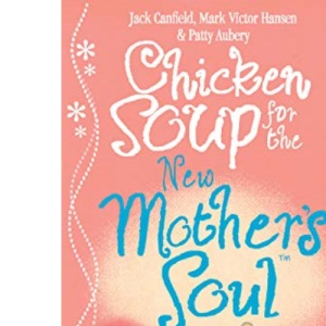 Chicken Soup for the New Mother's Soul: Touching Stories About the Miracles of Motherhood