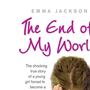 The End of My World: The Shocking True Story of a Young Girl Forced to Become a Sex Slave: The Shocking True Story of a Young Teenage Girl Forced to Become a Sex Slave