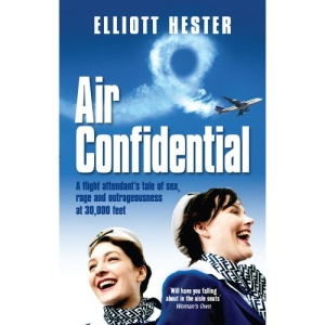 Air Confidential: A Flight Attendant's Tales of Sex, Rage and Outrageousness at 30,000 Feet