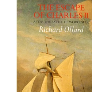 The Escape of Charles II: After the Battle of Worcester (History & politics)
