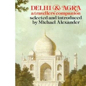 Delhi and Agra: A Traveller's Companion (The Travellers' companion series)