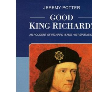 Good King Richard?: Assessment of Richard III and His Reputation, 1483-1983 (Biography & Memoirs)