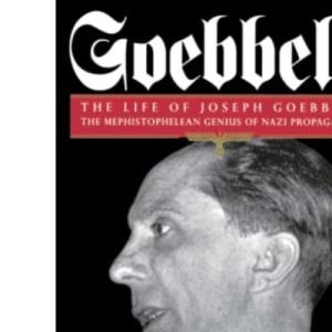 Goebbels: The Life of Joseph Goebbels, the Mephistophelean Genius of Nazi Propaganda (Biography & Memoirs)