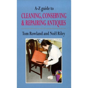 A-Z Guide to Cleaning, Conserving and Repairing Antiques (Antiques & Collecting)