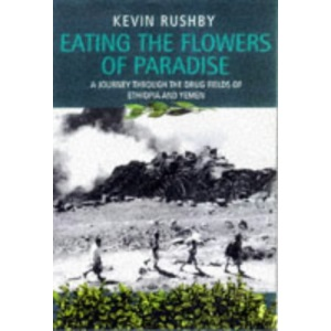 Eating the Flowers of Paradise: A Journey Through the Drug Fields of Ethiopia and Yemen
