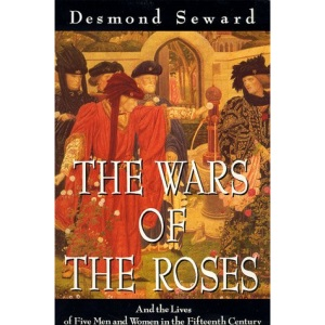 The Wars of the Roses: And the Lives of Five Men and Women in the Fifteenth Century (History & Politics)