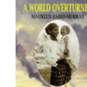 A World Overturned: A Burmese Childhood, 1933-47