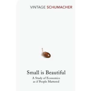 Small Is Beautiful: A Study of Economics as if People Mattered (Vintage classics)