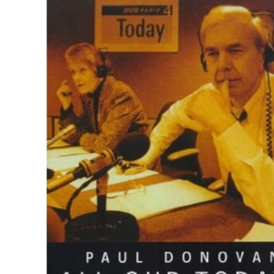All Our Todays: Forty Years of Radio 4's Today Programme