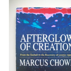 Afterglow of Creation: From the Fireball to the Discovery of Cosmic Ripples