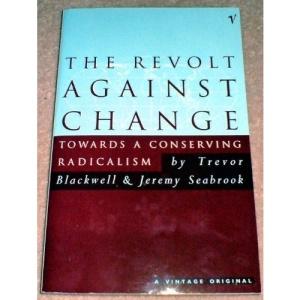 The Revolt Against Change: Towards a Conserving Radicalism