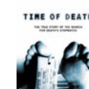 Time of Death: The Story of Forensic Science and the Search for Death's Stopwatch