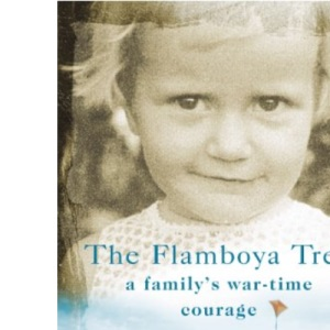 The Flamboya Tree: Memories of a Family's War-time Courage