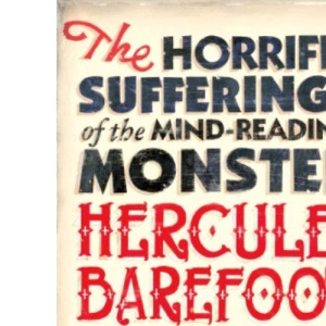 The Horrific Sufferings of the Mind-reading Monster Hercules Barefoot: His Wonderful Love and His Terrible Hatred: Monster Hercules Barefoot, His Wonderful Love and Terrible Hatred