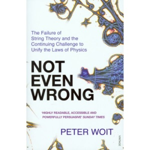 Not Even Wrong: The Failure of String Theory and the Continuing Challenge to Unify the Laws of Physics