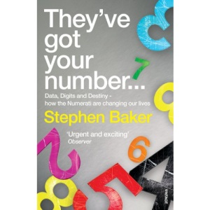 They've Got Your Number: Data, Digits and Destiny - How the Numerati are Changing Our Lives: How They'll Get My Number and Yours