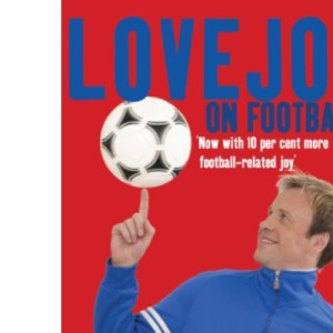 Lovejoy on Football: One Man's Passion for the Most Important Subject in the World