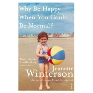 Why Be Happy When You Could Be Normal?: Jeanette Winterson