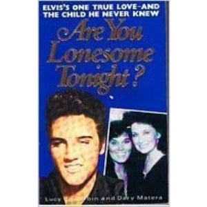 Are You Lonesome Tonight?: Untold Story of Elvis Presley's One True Love and the Child He Never Knew