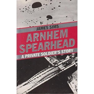 Arnhem Spearhead: A Private Soldier's Story