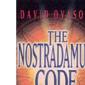 The Nostradamus Code: For the First Time the Secrets of Nostradamus Revealed in the Age of Computer Science