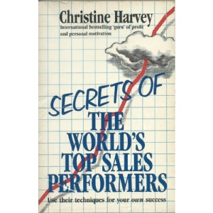Secrets of the World's Top Ten Sales Performers: How to Acquire the Winning Attitudes and Techniques, Whether You're in Sales or Not