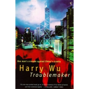 Troublemaker: One Man's Crusade Against China's Cruelty