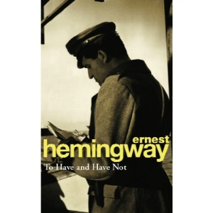 To Have and Have Not: Hemingway E.
