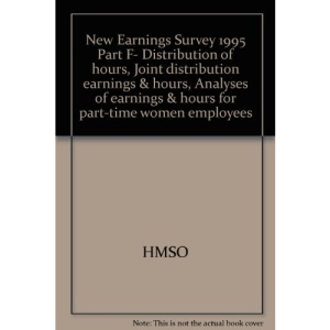 New Earnings Survey 1995 Part F- Distribution of hours, Joint distribution earnings & hours, Analyses of earnings & hours for part-time women employees