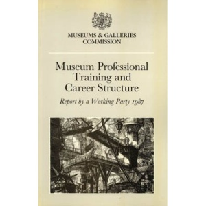 Museum Professional Training and Career Structure: Working Party Report