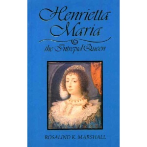 Henrietta Maria: The Intrepid Queen