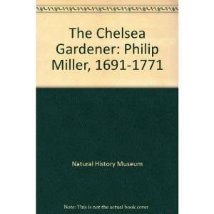 The Chelsea Gardener: Philip Miller, 1691-1771