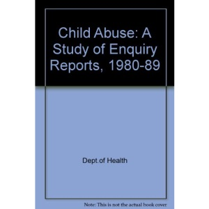 Child Abuse: A Study of Enquiry Reports, 1980-89