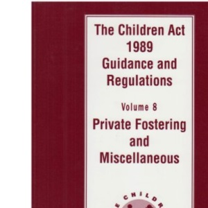 The Children Act, 1989: Private Fostering and Miscellaneous v. 8: Guidance and Regulations