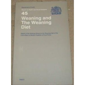 Weaning and the Weaning Diet: Report of the Working Group on the Weaning Diet of the Committee on Medical Aspects of Food Policy (Report on Health & Social Subjects)